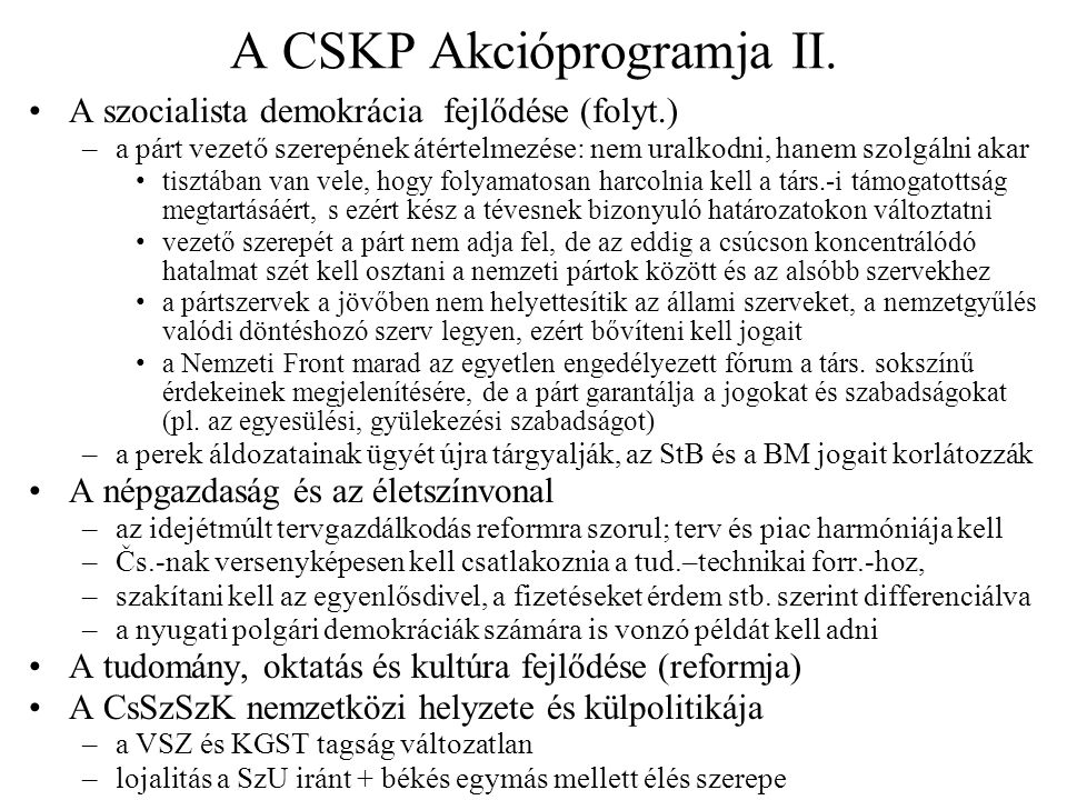 A CSKP Akcióprogramja II. A szocialista demokrácia fejlődése (folyt.) –a párt vezető szerepének átértelmezése: nem uralkodni, hanem szolgálni akar tis