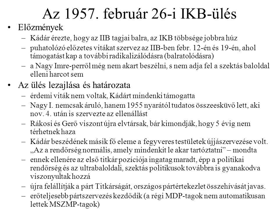 Az 1957. február 26-i IKB-ülés Előzmények –Kádár érezte, hogy az IIB tagjai balra, az IKB többsége jobbra húz –puhatolózó előzetes vitákat szervez az
