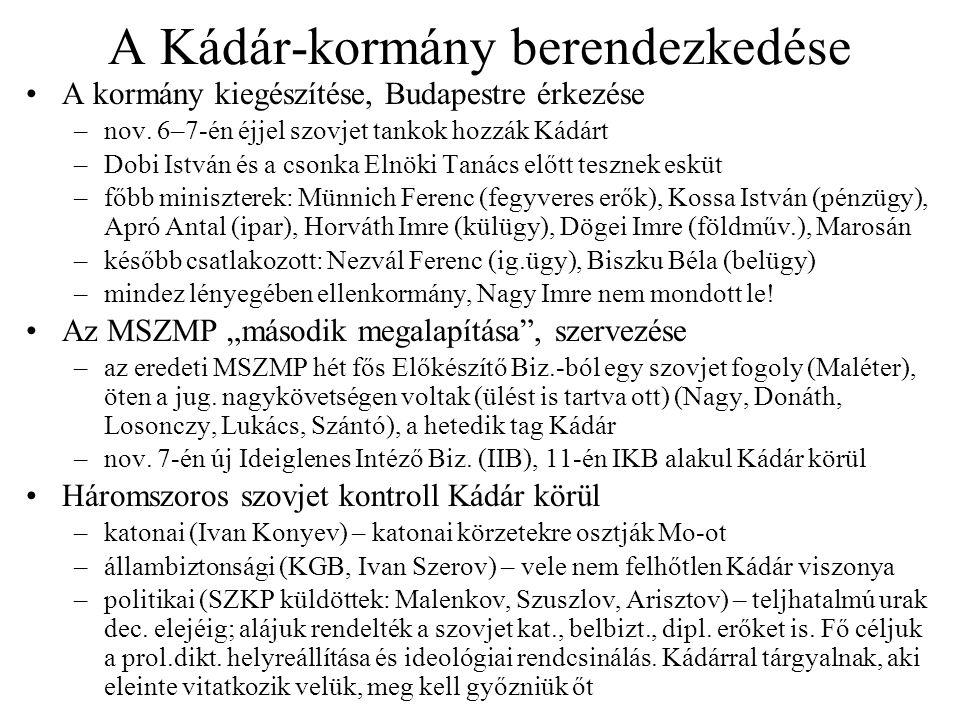 A Kádár-kormány berendezkedése A kormány kiegészítése, Budapestre érkezése –nov. 6–7-én éjjel szovjet tankok hozzák Kádárt –Dobi István és a csonka El