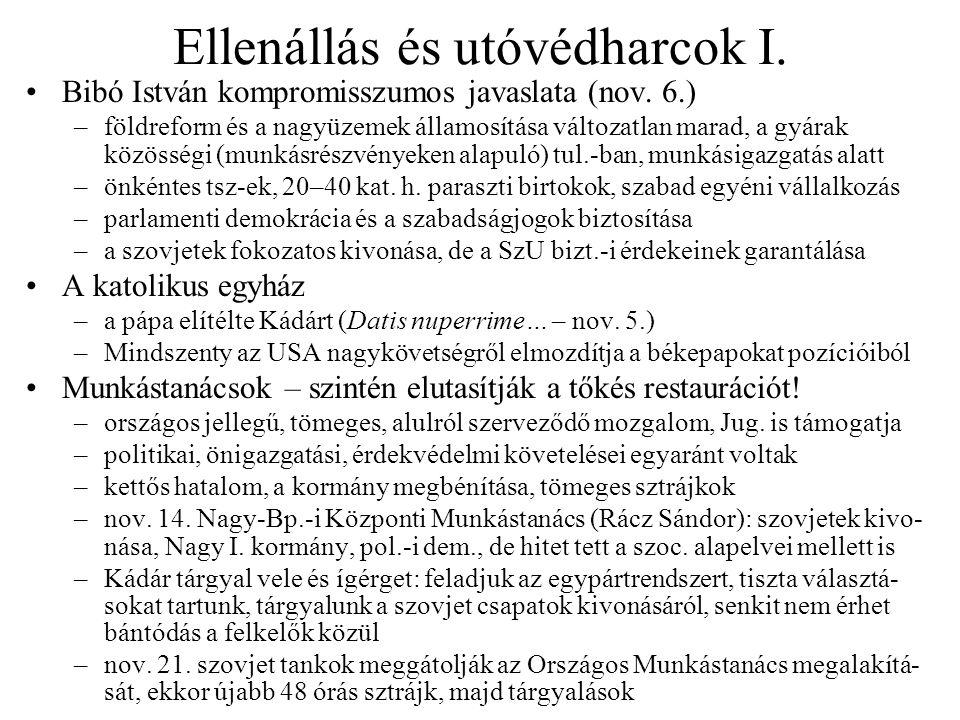 Ellenállás és utóvédharcok I. Bibó István kompromisszumos javaslata (nov. 6.) –földreform és a nagyüzemek államosítása változatlan marad, a gyárak köz