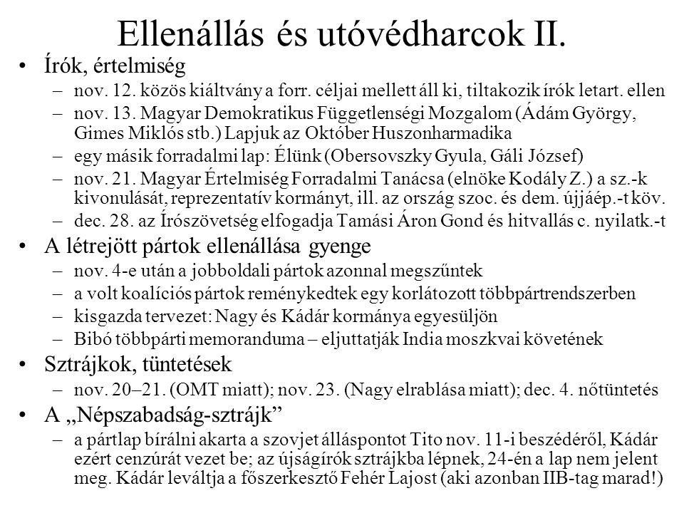 Ellenállás és utóvédharcok II. Írók, értelmiség –nov. 12. közös kiáltvány a forr. céljai mellett áll ki, tiltakozik írók letart. ellen –nov. 13. Magya