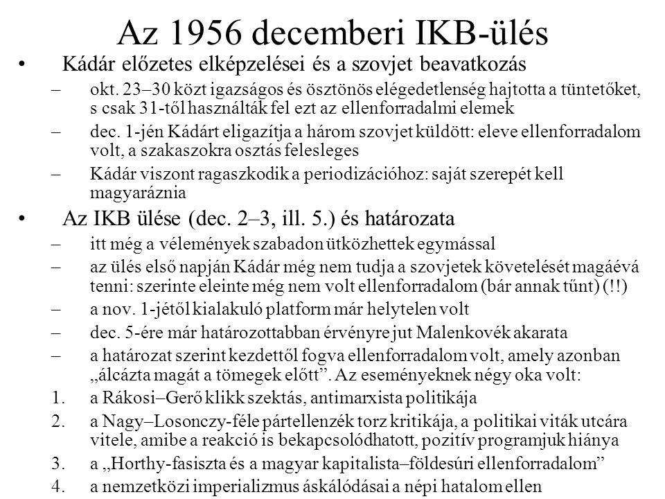 Az 1956 decemberi IKB-ülés Kádár előzetes elképzelései és a szovjet beavatkozás –okt. 23–30 közt igazságos és ösztönös elégedetlenség hajtotta a tünte