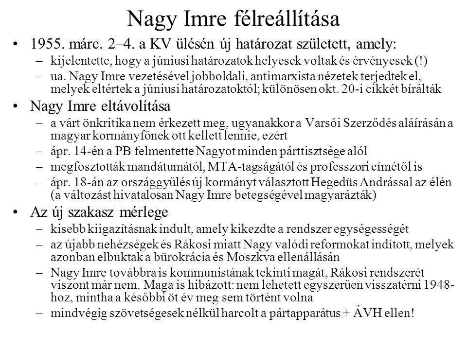 Nagy Imre félreállítása 1955. márc. 2–4. a KV ülésén új határozat született, amely: –kijelentette, hogy a júniusi határozatok helyesek voltak és érvén