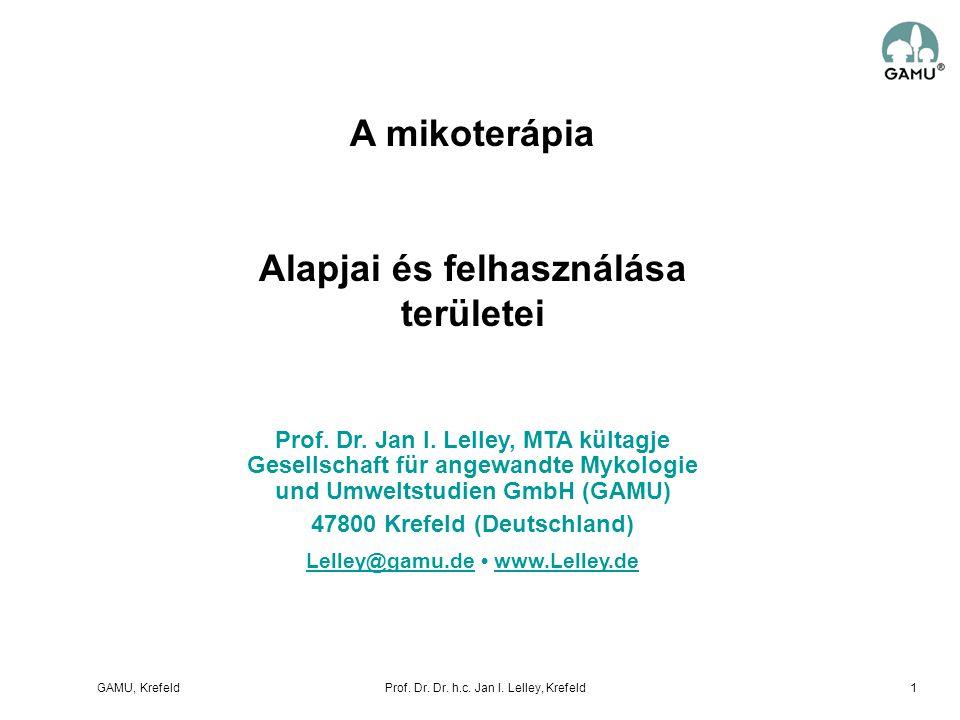 GAMU, KrefeldProf. Dr. Dr. h.c. Jan I. Lelley, Krefeld A mikoterápia Alapjai és felhasználása területei Prof. Dr. Jan I. Lelley, MTA kültagje Gesellsc