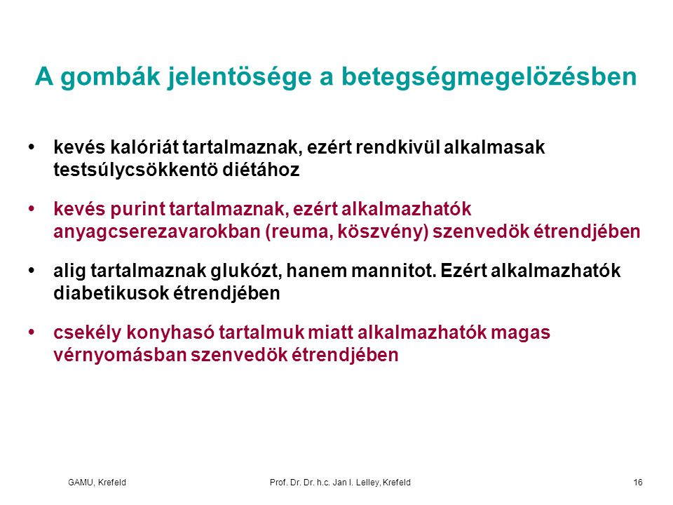 GAMU, KrefeldProf. Dr. Dr. h.c. Jan I. Lelley, Krefeld A gombák jelentösége a betegségmegelözésben kevés kalóriát tartalmaznak, ezért rendkivül alkalm