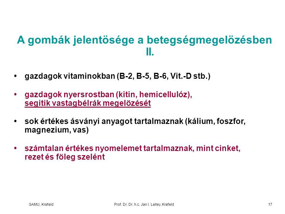 GAMU, KrefeldProf. Dr. Dr. h.c. Jan I. Lelley, Krefeld A gombák jelentösége a betegségmegelözésben II. gazdagok vitaminokban (B-2, B-5, B-6, Vit.-D st