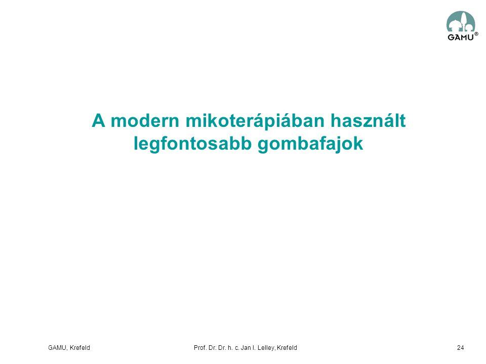 GAMU, KrefeldProf. Dr. Dr. h. c. Jan I. Lelley, Krefeld A modern mikoterápiában használt legfontosabb gombafajok 24
