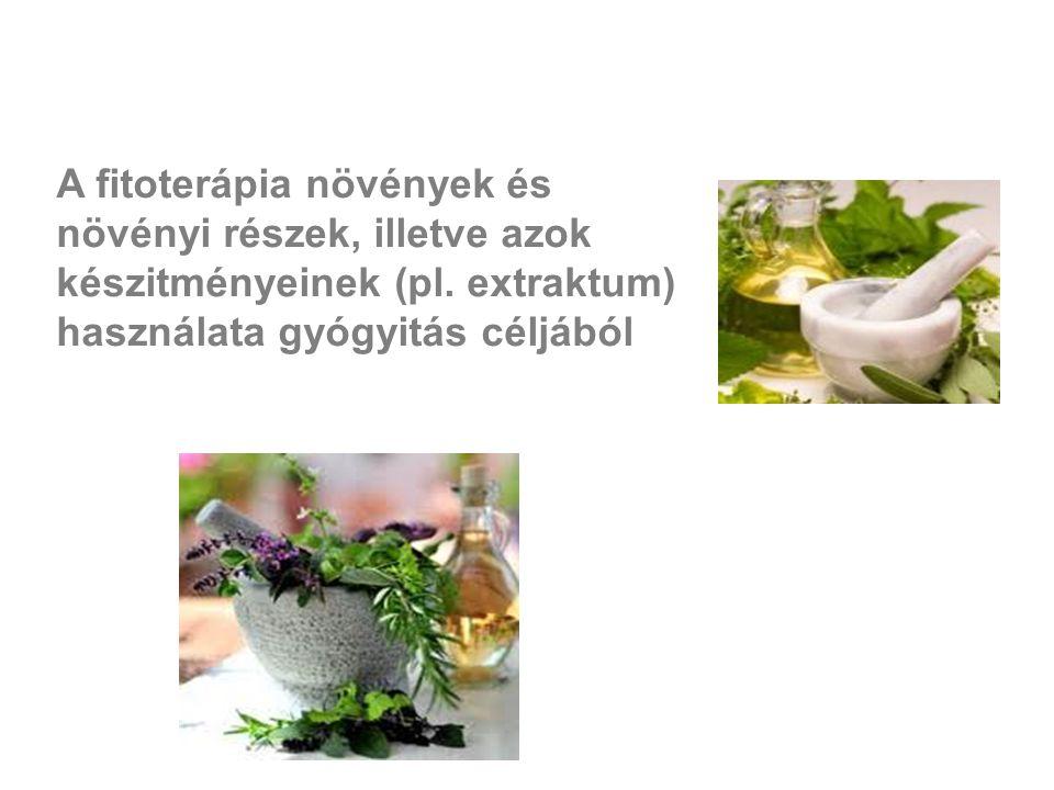 A fitoterápia növények és növényi részek, illetve azok készitményeinek (pl. extraktum) használata gyógyitás céljából