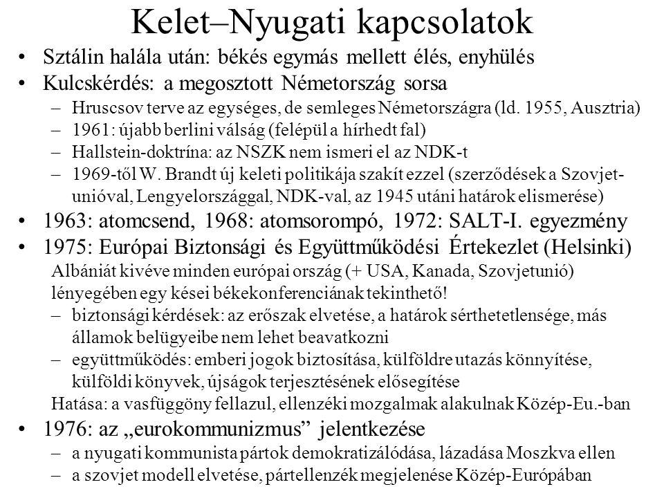 Kelet–Nyugati kapcsolatok Sztálin halála után: békés egymás mellett élés, enyhülés Kulcskérdés: a megosztott Németország sorsa –Hruscsov terve az egys
