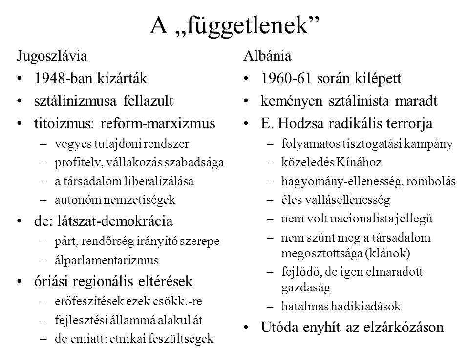 """A """"függetlenek"""" Jugoszlávia 1948-ban kizárták sztálinizmusa fellazult titoizmus: reform-marxizmus –vegyes tulajdoni rendszer –profitelv, vállakozás sz"""