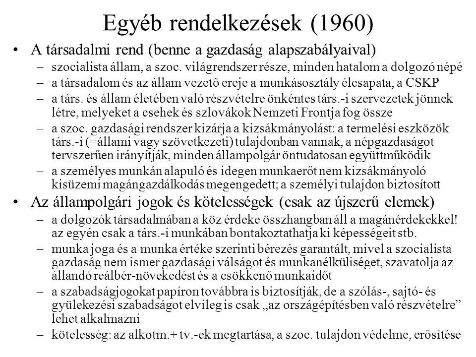 Egyéb rendelkezések (1960) A társadalmi rend (benne a gazdaság alapszabályaival) –szocialista állam, a szoc.
