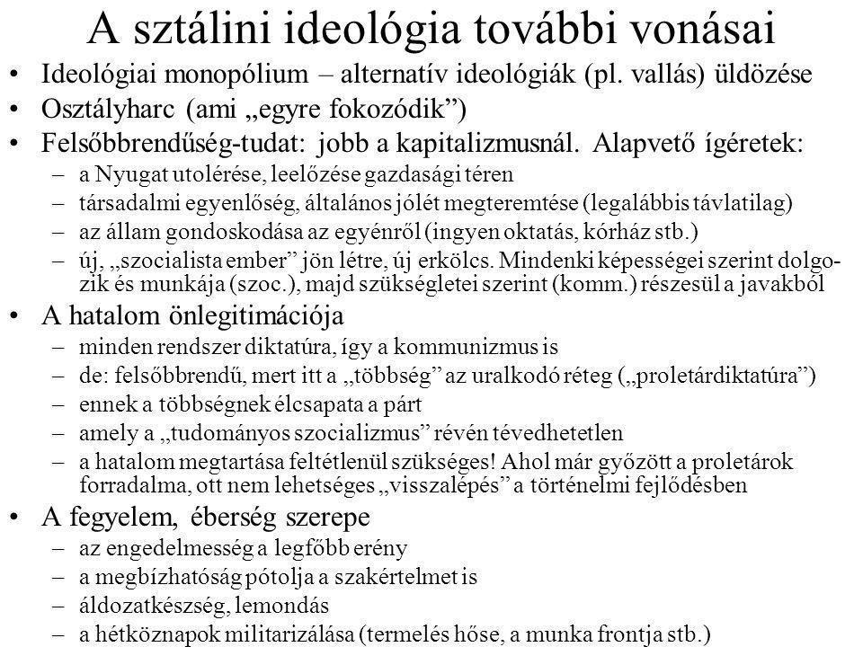 """A sztálini ideológia további vonásai Ideológiai monopólium – alternatív ideológiák (pl. vallás) üldözése Osztályharc (ami """"egyre fokozódik"""") Felsőbbre"""