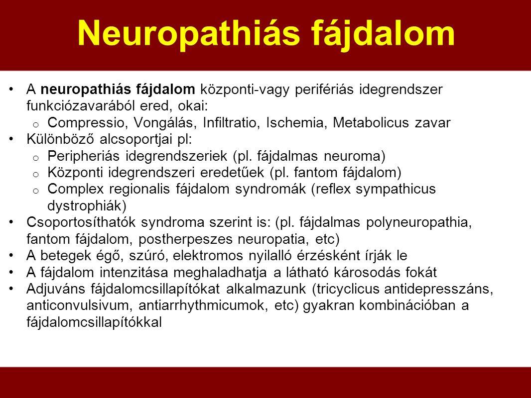 Neuropathiás fájdalom A neuropathiás fájdalom központi-vagy perifériás idegrendszer funkciózavarából ered, okai: o Compressio, Vongálás, Infiltratio,