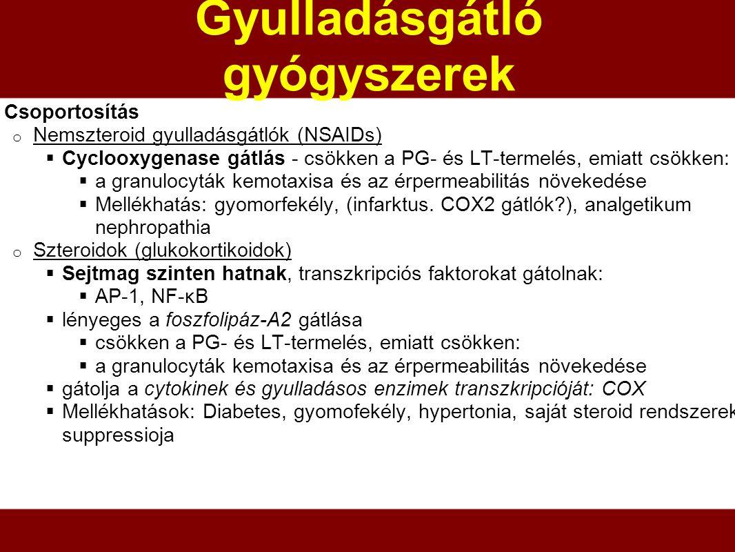 Gyulladásgátló gyógyszerek Csoportosítás o Nemszteroid gyulladásgátlók (NSAIDs)  Cyclooxygenase gátlás - csökken a PG- és LT-termelés, emiatt csökken