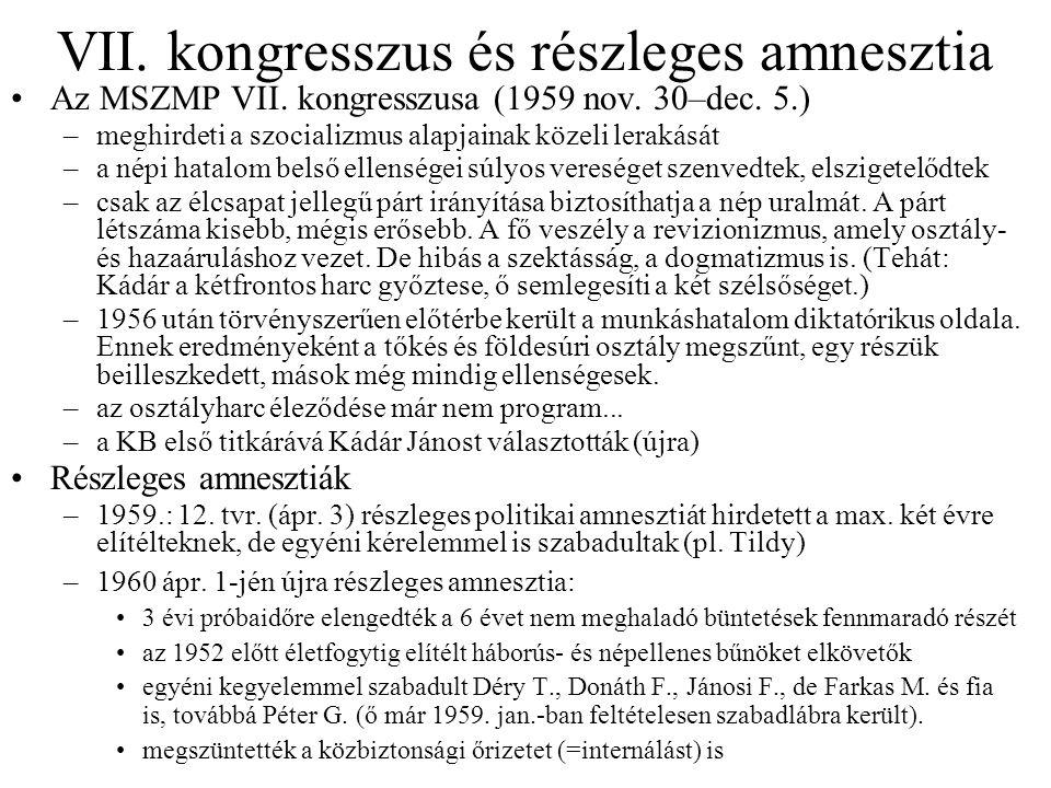 VII. kongresszus és részleges amnesztia Az MSZMP VII. kongresszusa (1959 nov. 30–dec. 5.) –meghirdeti a szocializmus alapjainak közeli lerakását –a né