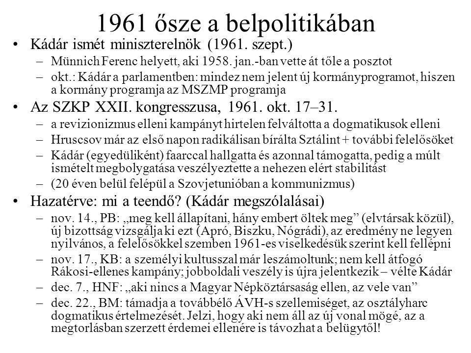 1961 ősze a belpolitikában Kádár ismét miniszterelnök (1961. szept.) –Münnich Ferenc helyett, aki 1958. jan.-ban vette át tőle a posztot –okt.: Kádár
