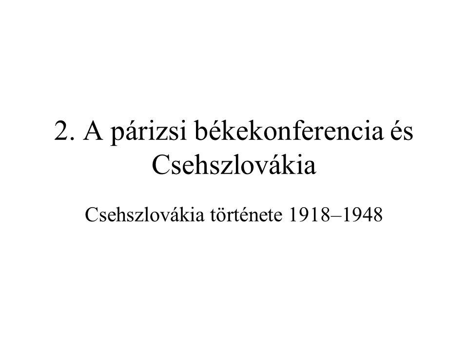 2. A párizsi békekonferencia és Csehszlovákia Csehszlovákia története 1918–1948