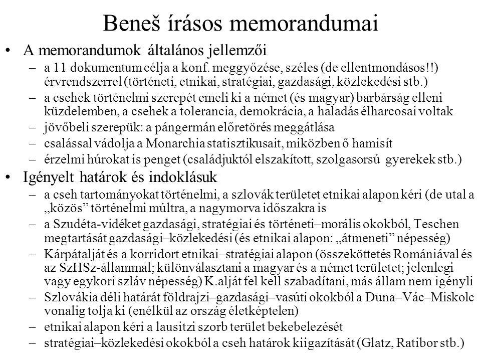 Beneš írásos memorandumai A memorandumok általános jellemzői –a 11 dokumentum célja a konf. meggyőzése, széles (de ellentmondásos!!) érvrendszerrel (t