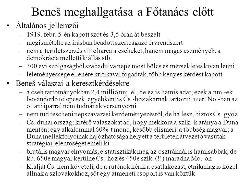 Beneš meghallgatása a Főtanács előtt Általános jellemzői –1919. febr. 5-én kapott szót és 3,5 órán át beszélt –megismételte az írásban beadott szerteá