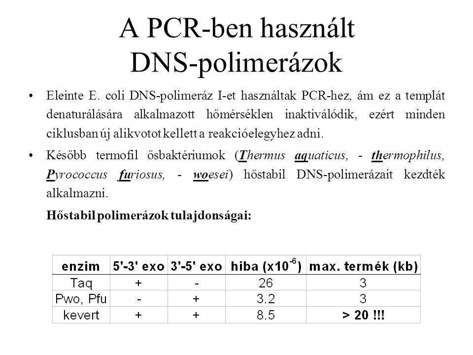 A PCR-ben használt DNS-polimerázok Eleinte E. coli DNS-polimeráz I-et használtak PCR-hez, ám ez a templát denaturálására alkalmazott hőmérséklen inakt