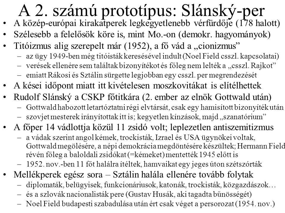 A 2. számú prototípus: Slánský-per A közép-európai kirakatperek legkegyetlenebb vérfürdője (178 halott) Szélesebb a felelősök köre is, mint Mo.-on (de