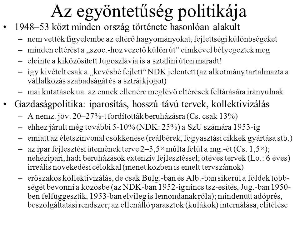 """Az egyöntetűség politikája 1948–53 közt minden ország története hasonlóan alakult –nem vették figyelembe az eltérő hagyományokat, fejlettségi különbségeket –minden eltérést a """"szoc.-hoz vezető külön út címkével bélyegeztek meg –eleinte a kiközösített Jugoszlávia is a sztálini úton maradt."""