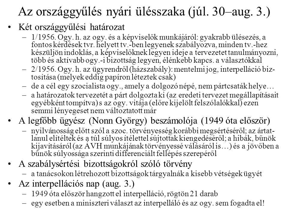 Az országgyűlés nyári ülésszaka (júl. 30–aug. 3.) Két országgyűlési határozat –1/1956. Ogy. h. az ogy. és a képviselők munkájáról: gyakrabb ülésezés,