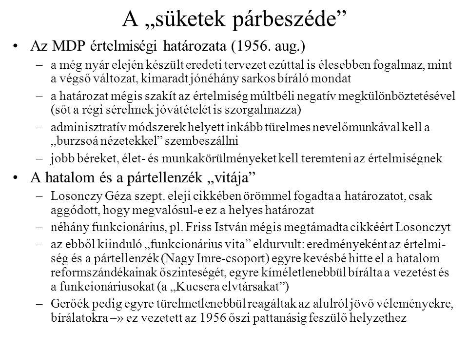 """A """"süketek párbeszéde"""" Az MDP értelmiségi határozata (1956. aug.) –a még nyár elején készült eredeti tervezet ezúttal is élesebben fogalmaz, mint a vé"""