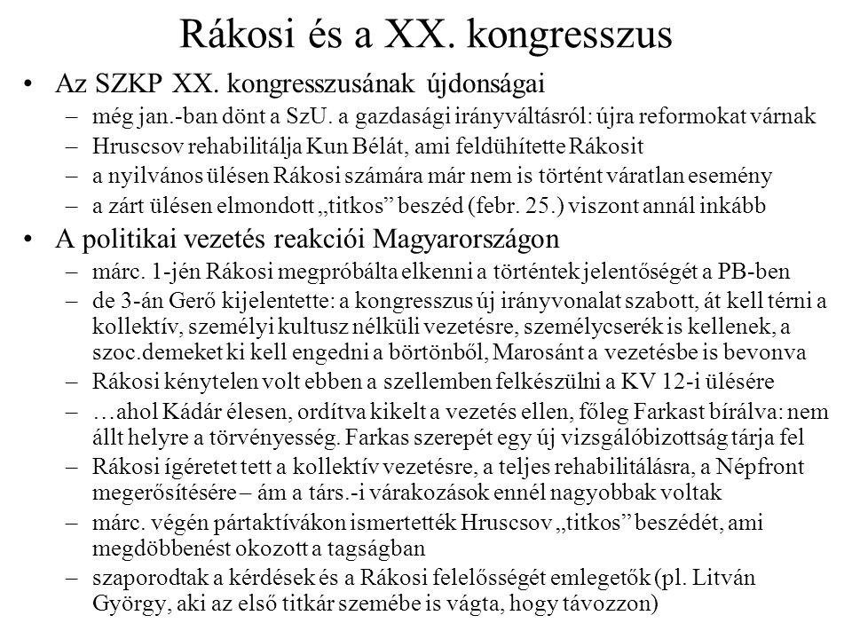 Rákosi és a XX. kongresszus Az SZKP XX. kongresszusának újdonságai –még jan.-ban dönt a SzU. a gazdasági irányváltásról: újra reformokat várnak –Hrusc