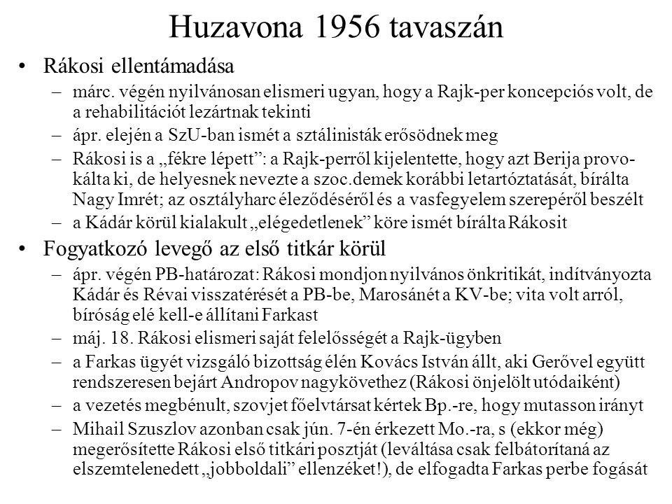 Huzavona 1956 tavaszán Rákosi ellentámadása –márc. végén nyilvánosan elismeri ugyan, hogy a Rajk-per koncepciós volt, de a rehabilitációt lezártnak te