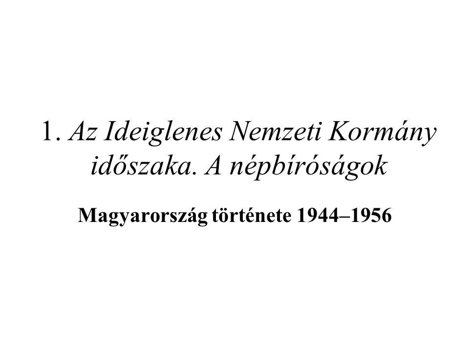 1. Az Ideiglenes Nemzeti Kormány időszaka. A népbíróságok Magyarország története 1944–1956