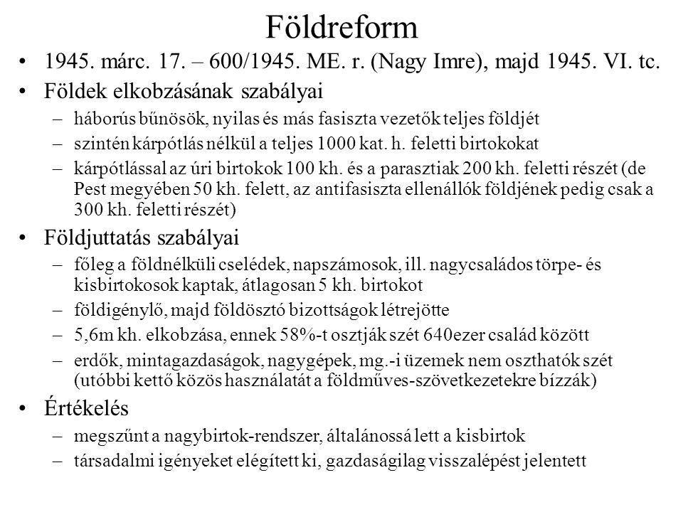 Földreform 1945. márc. 17. – 600/1945. ME. r. (Nagy Imre), majd 1945. VI. tc. Földek elkobzásának szabályai –háborús bűnösök, nyilas és más fasiszta v