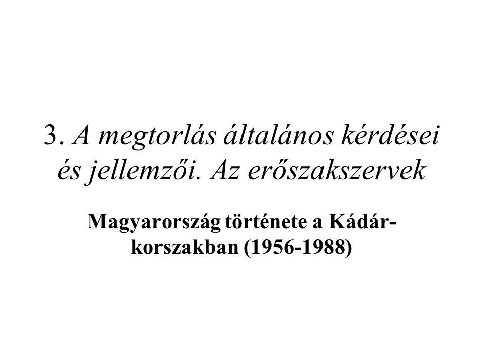 3. A megtorlás általános kérdései és jellemzői. Az erőszakszervek Magyarország története a Kádár- korszakban (1956-1988)
