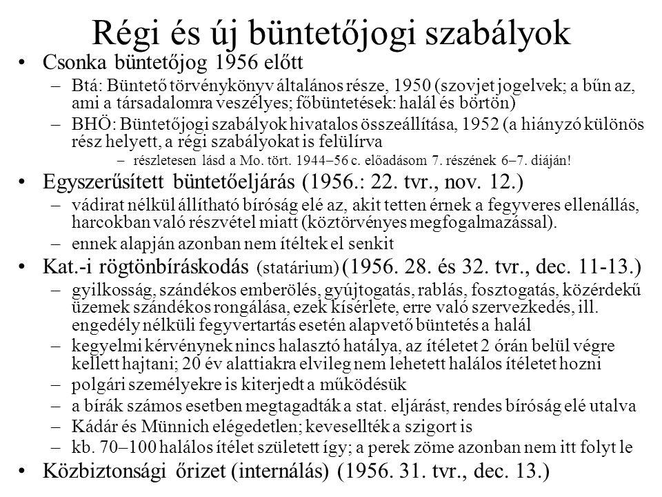 Régi és új büntetőjogi szabályok Csonka büntetőjog 1956 előtt –Btá: Büntető törvénykönyv általános része, 1950 (szovjet jogelvek; a bűn az, ami a társ