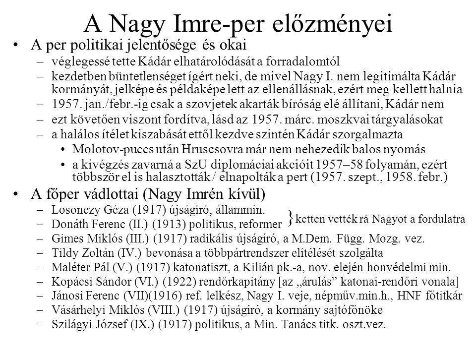 A Nagy Imre-per előzményei A per politikai jelentősége és okai –véglegessé tette Kádár elhatárolódását a forradalomtól –kezdetben büntetlenséget ígért neki, de mivel Nagy I.