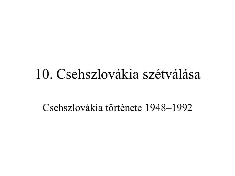10. Csehszlovákia szétválása Csehszlovákia története 1948–1992