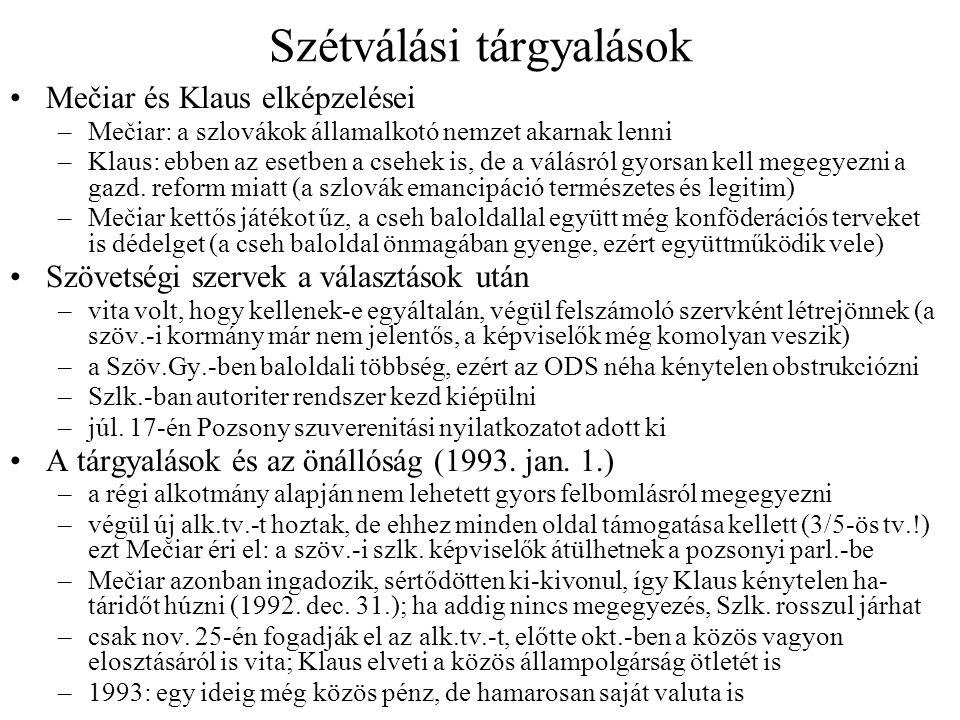Szétválási tárgyalások Mečiar és Klaus elképzelései –Mečiar: a szlovákok államalkotó nemzet akarnak lenni –Klaus: ebben az esetben a csehek is, de a v