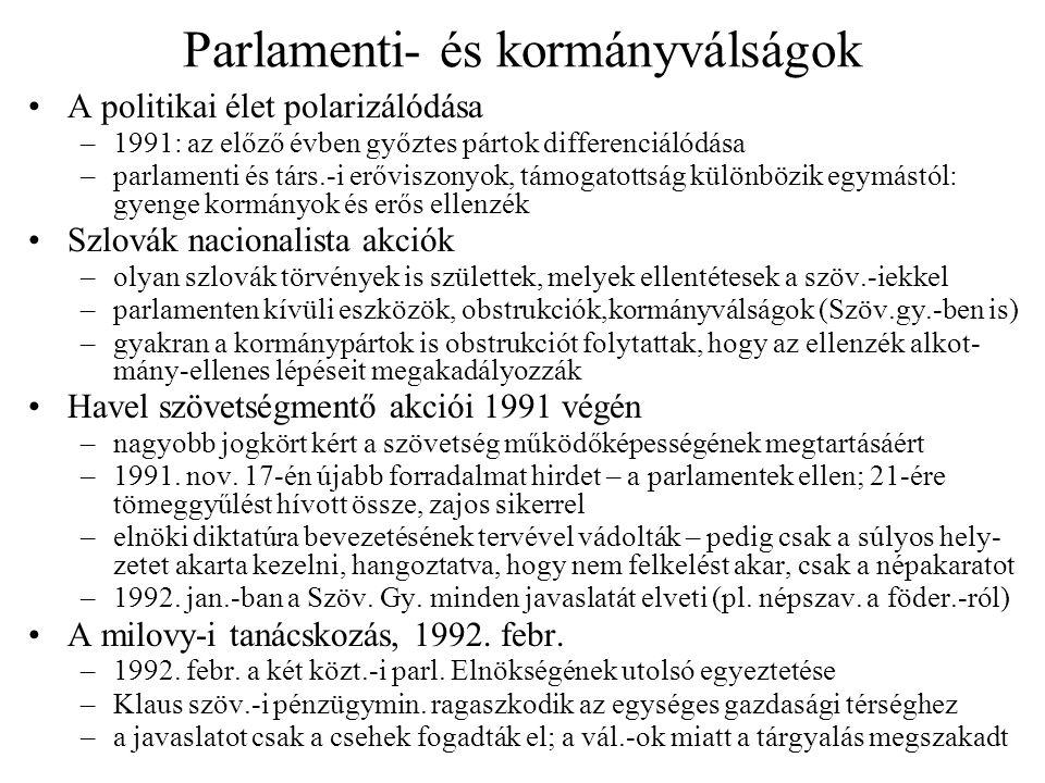 Parlamenti- és kormányválságok A politikai élet polarizálódása –1991: az előző évben győztes pártok differenciálódása –parlamenti és társ.-i erőviszon