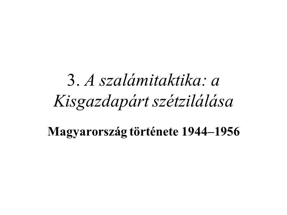3. A szalámitaktika: a Kisgazdapárt szétzilálása Magyarország története 1944–1956