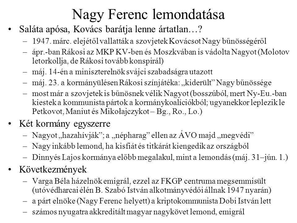 Nagy Ferenc lemondatása Saláta apósa, Kovács barátja lenne ártatlan…? –1947. márc. elejétől vallatták a szovjetek Kovácsot Nagy bűnösségéről –ápr.-ban