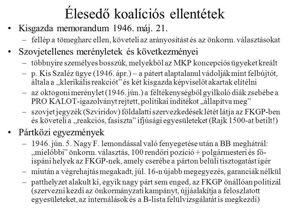 Élesedő koalíciós ellentétek Kisgazda memorandum 1946. máj. 21. –fellép a tömegharc ellen, követeli az arányosítást és az önkorm. választásokat Szovje
