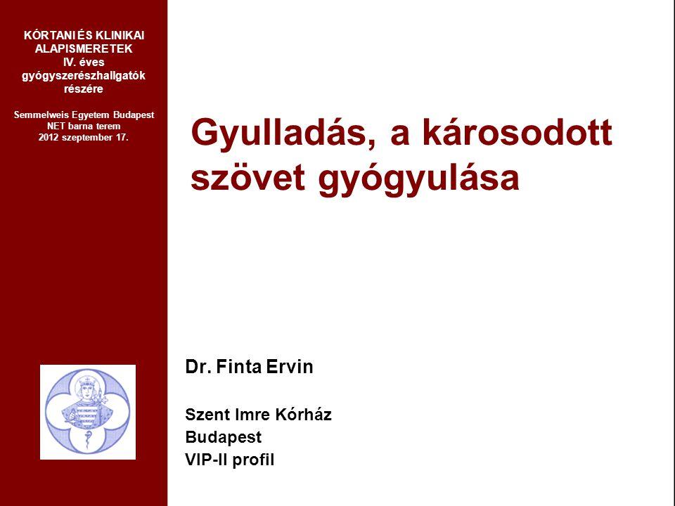 Gyulladás, a károsodott szövet gyógyulása Dr. Finta Ervin Szent Imre Kórház Budapest VIP-II profil KÓRTANI ÉS KLINIKAI ALAPISMERETEK IV. éves gyógysze