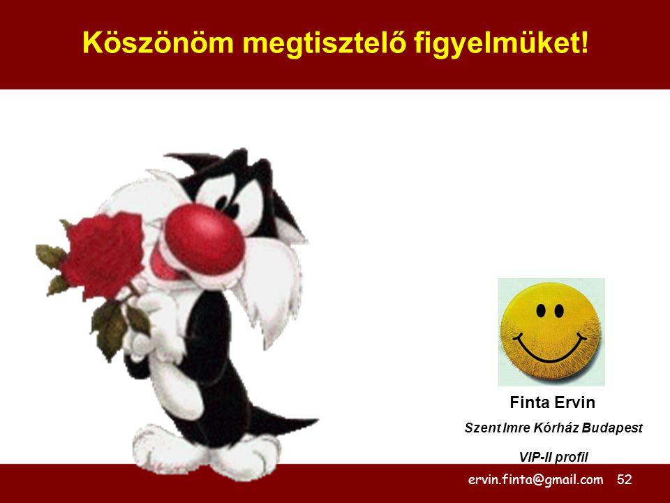 52 Köszönöm megtisztelő figyelmüket! Finta Ervin Szent Imre Kórház Budapest VIP-II profil ervin.finta@gmail.com