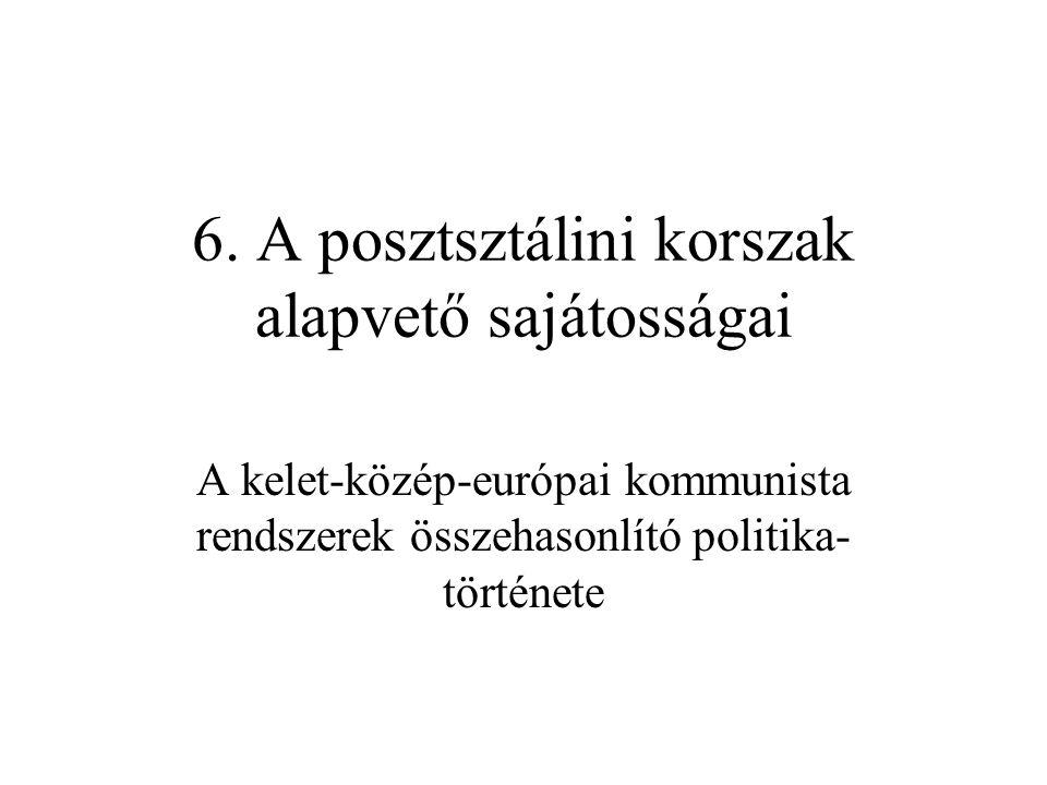 6. A posztsztálini korszak alapvető sajátosságai A kelet-közép-európai kommunista rendszerek összehasonlító politika története