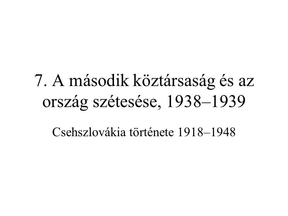 7. A második köztársaság és az ország szétesése, 1938–1939 Csehszlovákia története 1918–1948