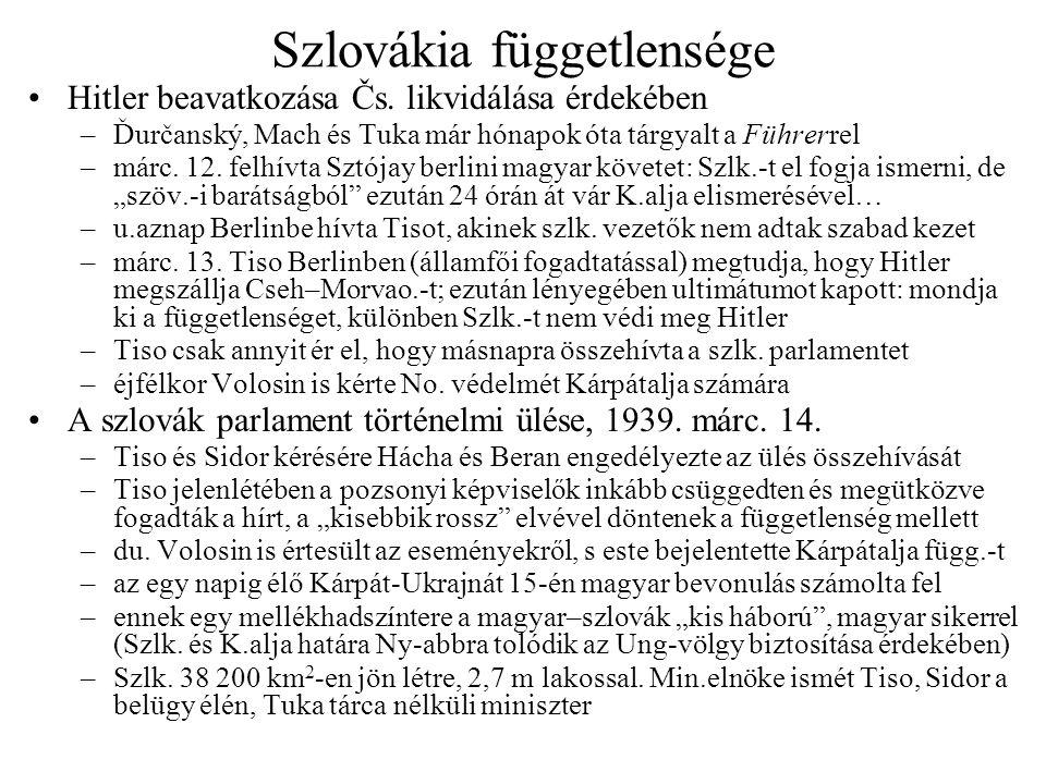 Szlovákia függetlensége Hitler beavatkozása Čs. likvidálása érdekében –Ďurčanský, Mach és Tuka már hónapok óta tárgyalt a Führerrel –márc. 12. felhívt