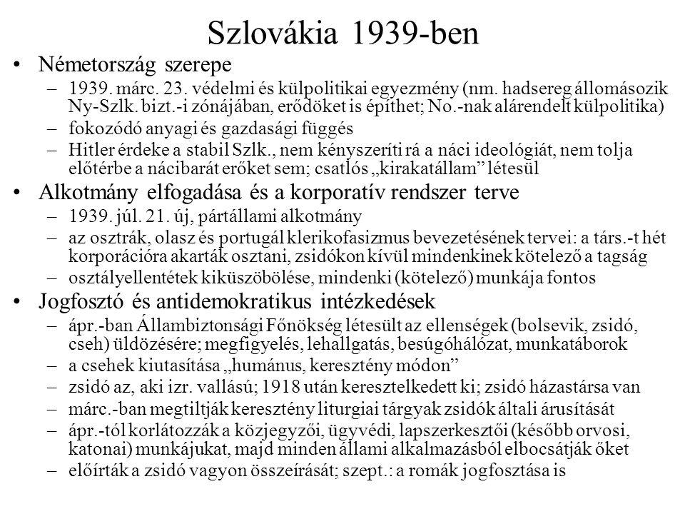 Szlovákia 1939-ben Németország szerepe –1939. márc. 23. védelmi és külpolitikai egyezmény (nm. hadsereg állomásozik Ny-Szlk. bizt.-i zónájában, erődök