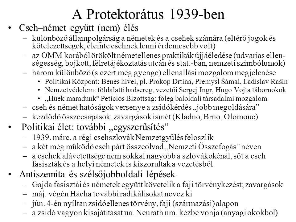 A Protektorátus 1939-ben Cseh–német együtt (nem) élés –különböző állampolgárság a németek és a csehek számára (eltérő jogok és kötelezettségek; eleint