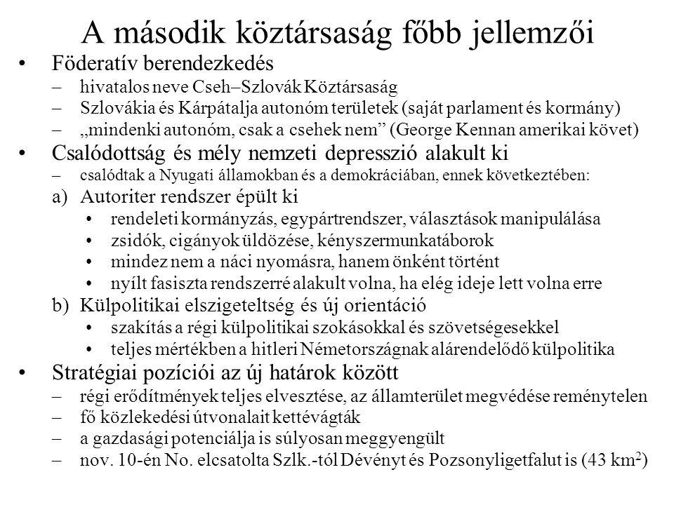 A második köztársaság főbb jellemzői Föderatív berendezkedés –hivatalos neve Cseh–Szlovák Köztársaság –Szlovákia és Kárpátalja autonóm területek (sajá
