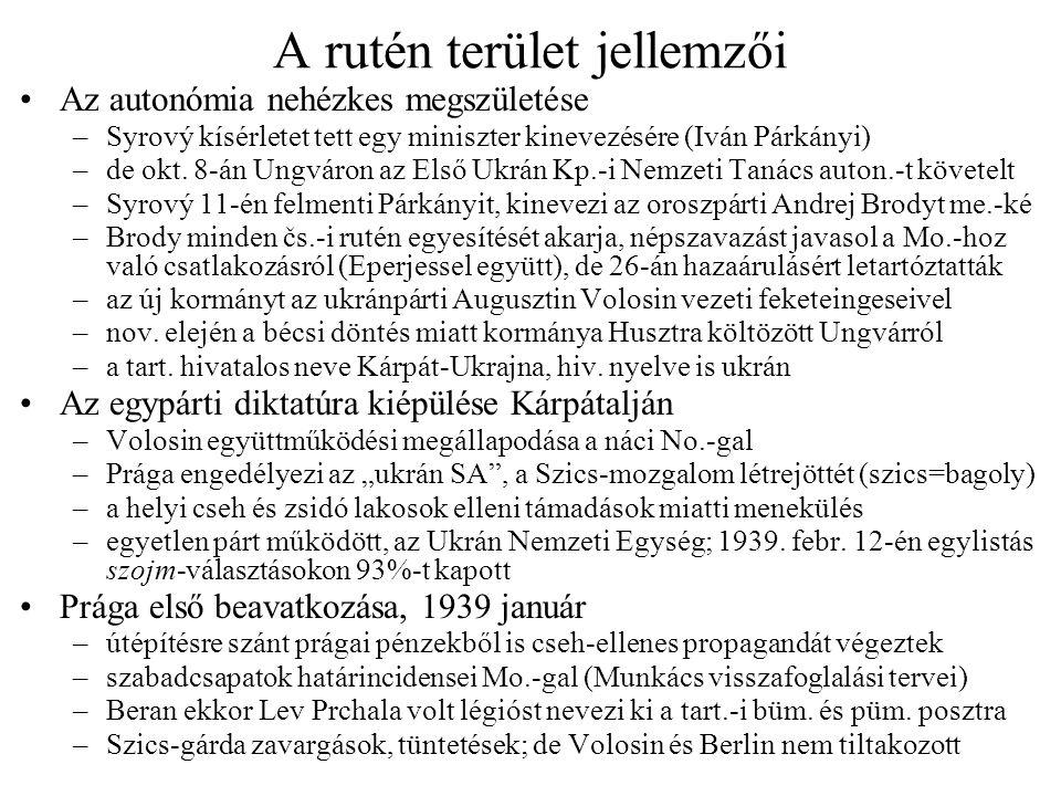 A rutén terület jellemzői Az autonómia nehézkes megszületése –Syrový kísérletet tett egy miniszter kinevezésére (Iván Párkányi) –de okt. 8-án Ungváron
